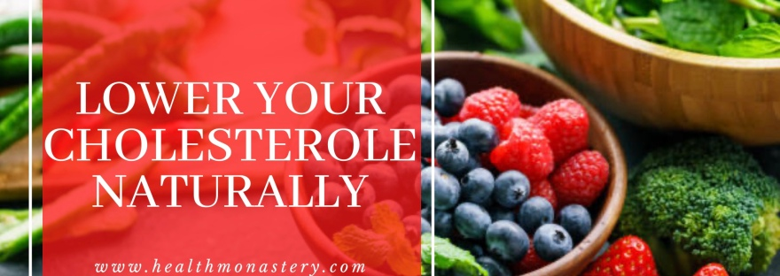 How to lower cholesterol naturally. Full article at healthmonastery.com